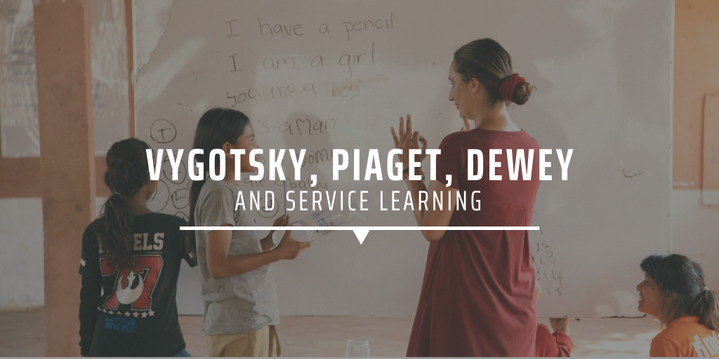 Vygotsky, Piaget, Dewey and service learning