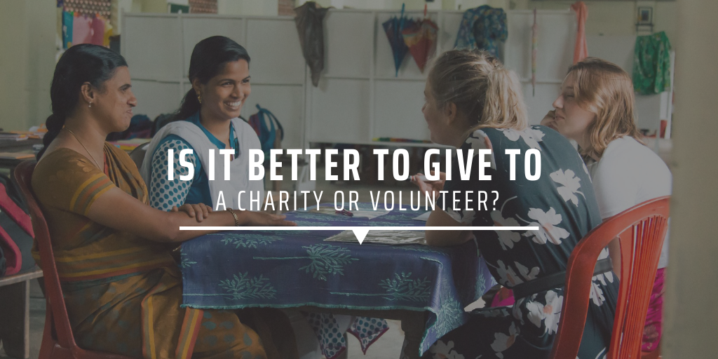 Is it better to give to a charity or volunteer?