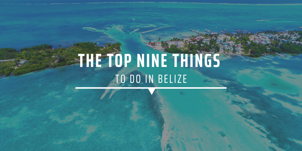 The top nine things to do in Belize