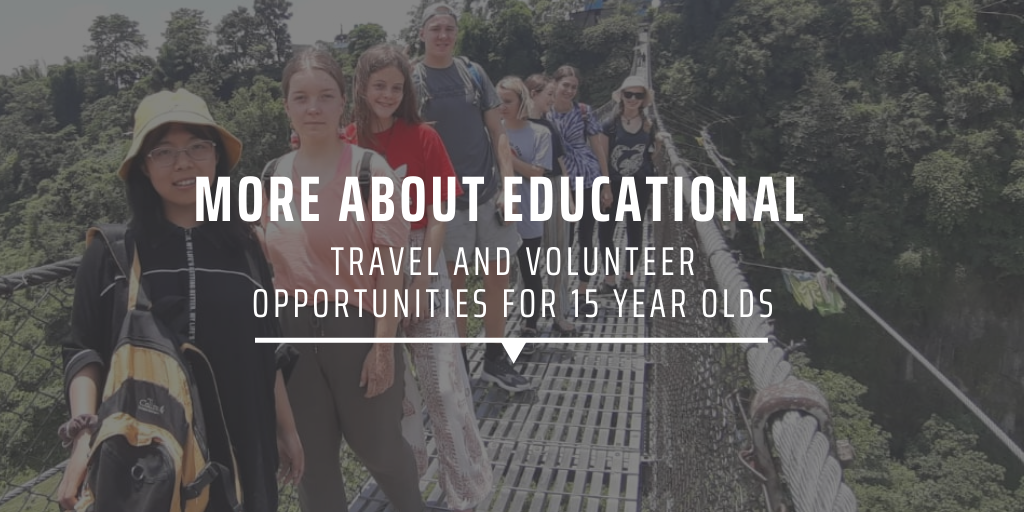 More about educational travel and volunteer opportunities for 15 year olds
