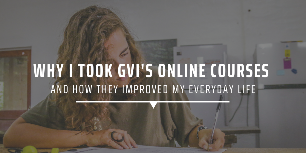 Why I took GVI's online courses and how they improved my everyday life