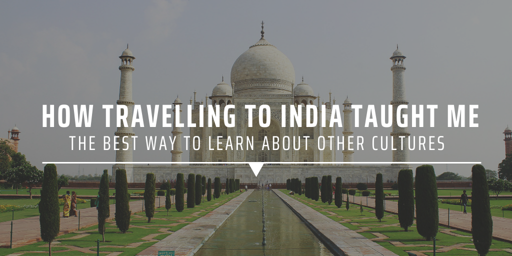 How travelling to India taught me the best way to learn about other cultures