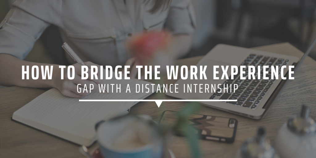 How to bridge the work experience gap with a distance internship
