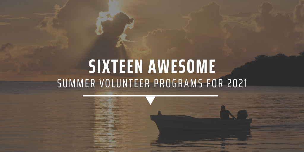 Sixteen awesome summer volunteer programs for 2021