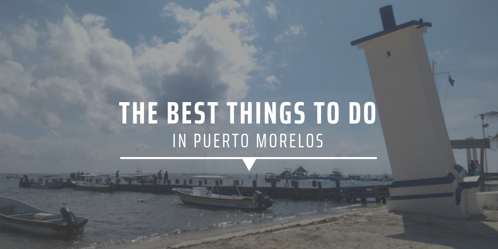 The best things to do in Puerto Morelos
