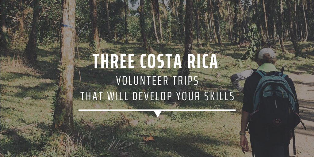 Three Costa Rica volunteer trips that will develop your skills